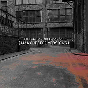The Ting Tings - The Black Light - Manchester Versions
